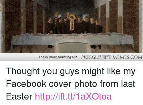 "cover photo: The #2 most addicting site  MUGGLENET MEMES.COM <p>Thought you guys might like my Facebook cover photo from last Easter <a href=""http://ift.tt/1aXOtoa"">http://ift.tt/1aXOtoa</a></p>"