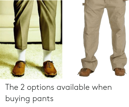 Options,  Pants, and When: The 2 options available when buying pants