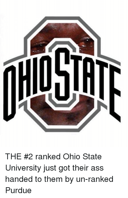 purdue: THE #2 ranked Ohio State University just got their ass handed to them by un-ranked Purdue