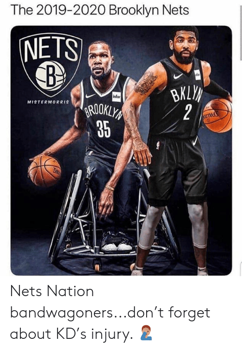 Brooklyn Nets, Nba, and Brooklyn: The 2019-2020 Brooklyn Nets  NETS  infor  MISTERMORRIS  ROOKLY  35  2 Nets Nation bandwagoners...don't forget about KD's injury. 🤦🏽♂️