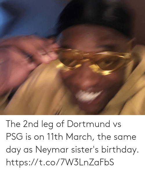 march: The 2nd leg of Dortmund vs PSG is on 11th March, the same day as Neymar sister's birthday. https://t.co/7W3LnZaFbS