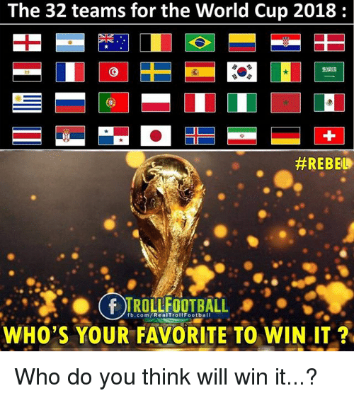 Memes, World Cup, and fb.com: The 32 teams for the World Cup 2018:  #REBED  fb.com/RealTrollFootball  WHO'S YOUR FAVORITE TO WIN.IT Who do you think will win it...?