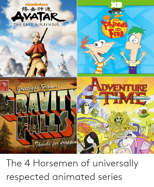Animated: The 4 Horsemen of universally respected animated series