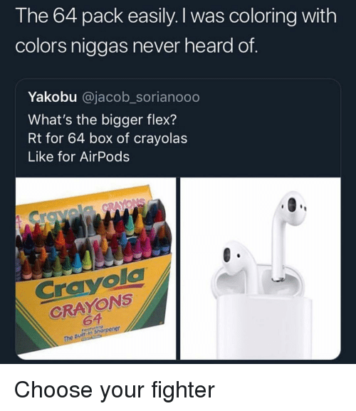Like For: The 64 pack easily. I was coloring with  colors niggas never heard of.  Yakobu @jacob_sorianooo  What's the bigger flex?  Rt for 64 box of crayolas  Like for AirPods  Crayola  CRAYONS  64  The Built in sharpener Choose your fighter