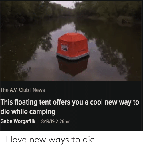 tent: The A.V. Club I News  This floating tent offers you a cool new way to  die while camping  Gabe Worgaftik  8/19/19 2:26pm I love new ways to die