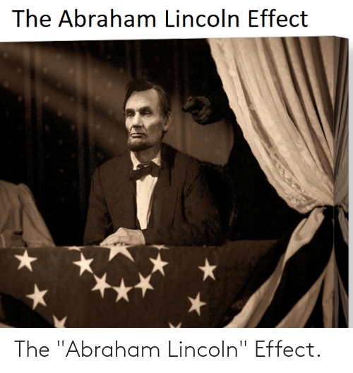 """Abraham: The """"Abraham Lincoln"""" Effect."""