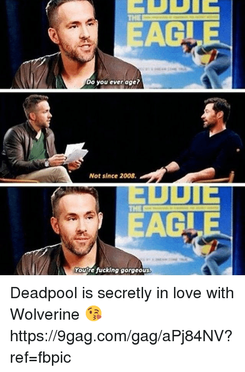 9gag, Dank, and Fucking: THE  AC  Do you ever age?  Not since 2008.  AC  25  Youre fucking gorgeous Deadpool is secretly in love with Wolverine 😘 https://9gag.com/gag/aPj84NV?ref=fbpic