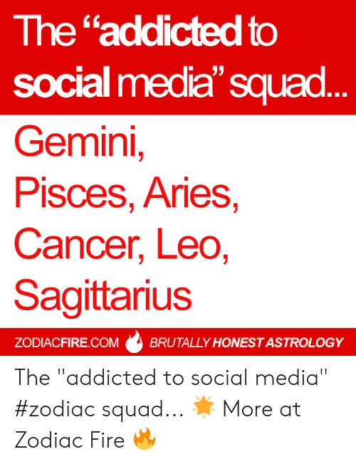 """Fire, Social Media, and Squad: The """"addicted to  social media' squad  Gemini,  Pisces, Aries,  Cancer, Leo,  Sagittarius  ZODIACFIRE.COMBRUTALLY HONEST ASTROLOGY The """"addicted to social media"""" #zodiac squad... 🌟  More at Zodiac Fire 🔥"""