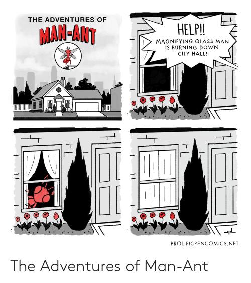 city hall: THE ADVENTURES OF  MAN-ANT  HELP!!  MAGNIFYING GLASS MAN  IS BURNING DOWN  CITY HALL!  PROLIFICPENCOMICS.NET The Adventures of Man-Ant
