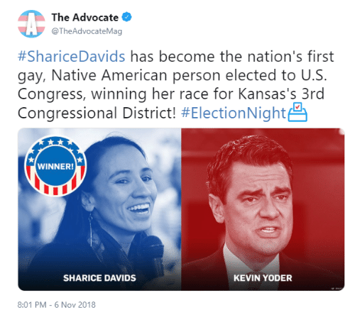 Native American, American, and Race: The Advocate  @TheAdvocateMag  #ShariceDavids has become the nation's first  gay, Native American person elected to U.S.  Congress, winning her race for Kansas's 3rd  Congressional District! #ElectionNight  WINNER  SHARICE DAVIDS  KEVIN YODER  8:01 PM-6 Nov 2018