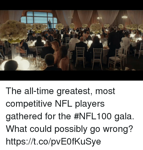 Competitive: The all-time greatest, most competitive NFL players gathered for the #NFL100 gala. What could possibly go wrong? https://t.co/pvE0fKuSye