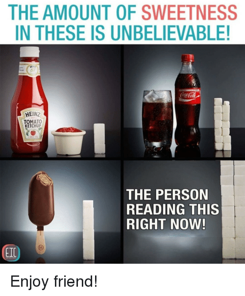 this-right-now: THE AMOUNT OF SWEETNESS  IN THESE IS UNBELIEVABLE!  CocaCola  HEINZ  TOMATO  KETCHUP  THE PERSON  READING THIS  RIGHT NOW  EIC Enjoy friend!
