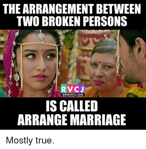 Arrange Marriages: THE ARRANGEMENT BETWEEN  TWO BROKEN PERSONS  RVC J  WWW, RVCJ.COM  IS CALLED  ARRANGE MARRIAGE Mostly true.