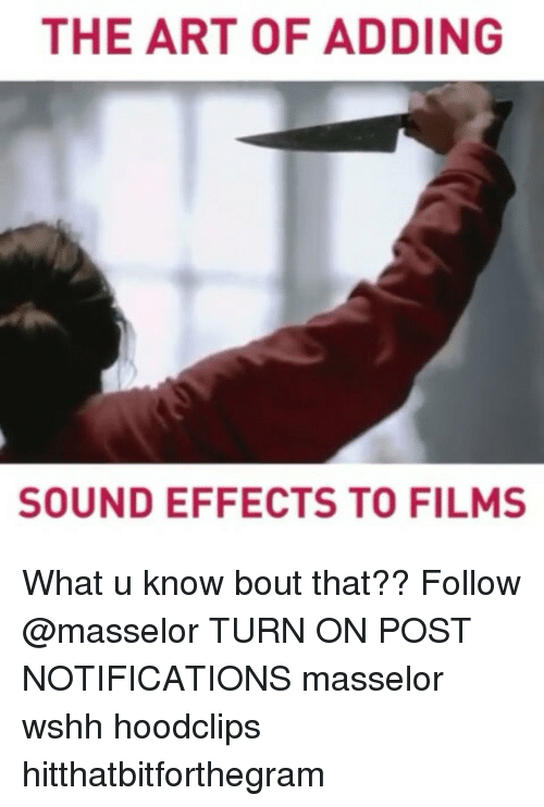 sound effect: THE ART OF ADDING  SOUND EFFECTS TO FILMS What u know bout that?? Follow @masselor TURN ON POST NOTIFICATIONS masselor wshh hoodclips hitthatbitforthegram
