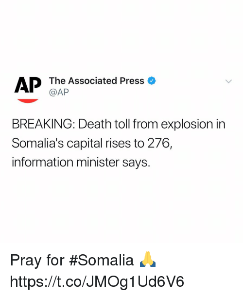 somalia: The Associated Press  @AP  AP  o  BREAKING: Death toll from explosion in  Somalia's capital rises to 276,  information minister says. Pray for #Somalia 🙏 https://t.co/JMOg1Ud6V6
