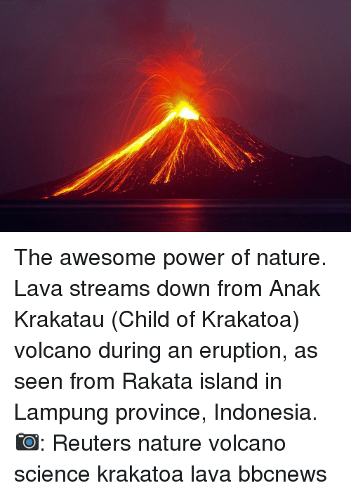 Eruption: The awesome power of nature. Lava streams down from Anak Krakatau (Child of Krakatoa) volcano during an eruption, as seen from Rakata island in Lampung province, Indonesia. 📷: Reuters nature volcano science krakatoa lava bbcnews