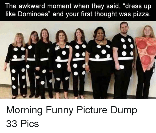"""funny picture: The awkward moment when they said, """"dress up  like Dominoes"""" and your first thought was pizza Morning Funny Picture Dump 33 Pics"""