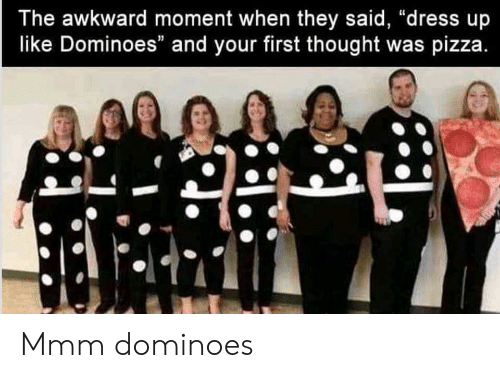 "Pizza, Awkward, and Dominoes: The awkward moment when they said, ""dress up  like Dominoes"" and your first thought was pizza Mmm dominoes"