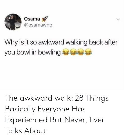 Basically: The awkward walk: 28 Things Basically Everyone Has Experienced But Never, Ever Talks About