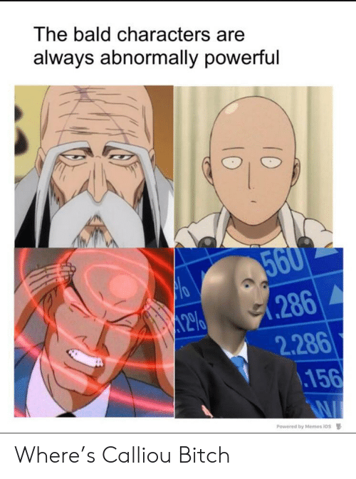 ios: The bald characters are  always abnormally powerful  560  .286  2.286  .156  12%  Powered by Memes ios Where's Calliou Bitch
