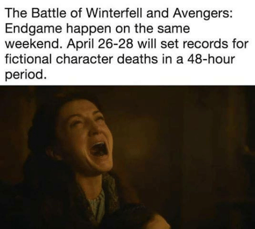 Fictional Character: The Battle of Winterfell and Avengers:  Endgame happen on the same  weekend. April 26-28 will set records for  fictional character deaths in a 48-hour  period