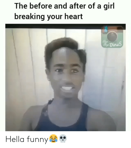 Funny, Vine, and Girl: The before and after of a girl  breaking your heart  vine Hella funny😂💀