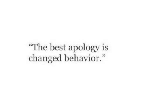 "Best, Apology, and The Best: ""The best apology is  changed behavior."""