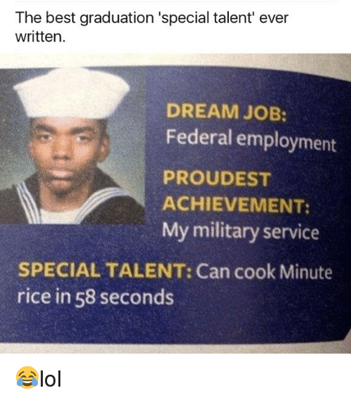 specialization: The best graduation 'special talent' ever  written.  DREAM JOB:  Federal employment  PROUDEST  ACHIEVEMENT:  My military service  SPECIAL TALENT: Can cook Minute  rice in 58 seconds 😂lol