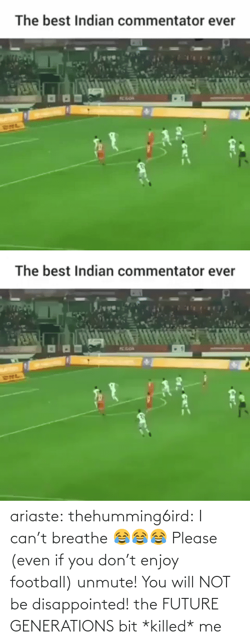 Generations: The best Indian commentator ever  TC GOA  RHL   The best Indian commentator ever  K GOA  SNL ariaste: thehumming6ird:  I can't breathe 😂😂😂 Please (even if you don't enjoy football) unmute! You will NOT be disappointed!  the FUTURE GENERATIONS bit *killed* me