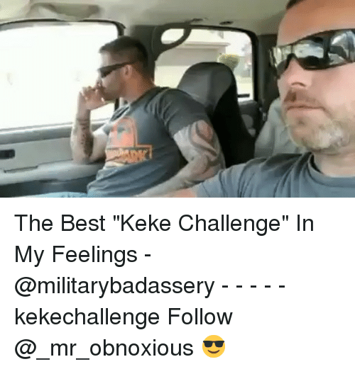 "keke: The Best ""Keke Challenge"" In My Feelings - @militarybadassery - - - - - kekechallenge Follow @_mr_obnoxious 😎"