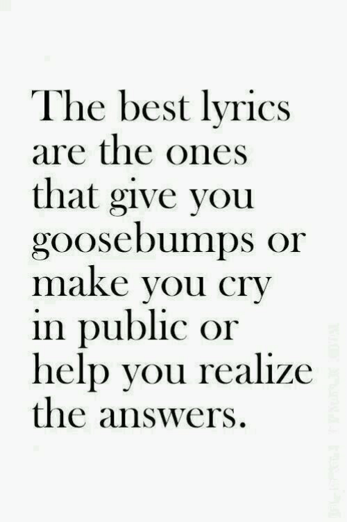 goosebumps: The best lyrics  are the ones  that give you  goosebumps or  maKe Vou CTV  in public or  help you realize  the answers