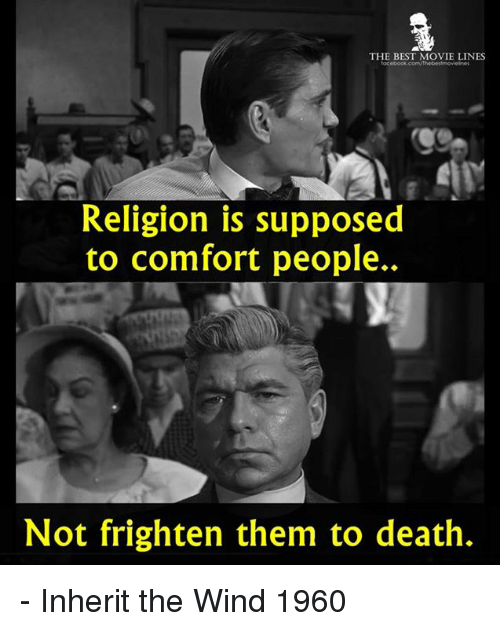 Comfortable, Memes, and Best: THE BEST MOVIE LINES  Religion is supposed  to comfort people..  Not frighten them to death. - Inherit the Wind 1960