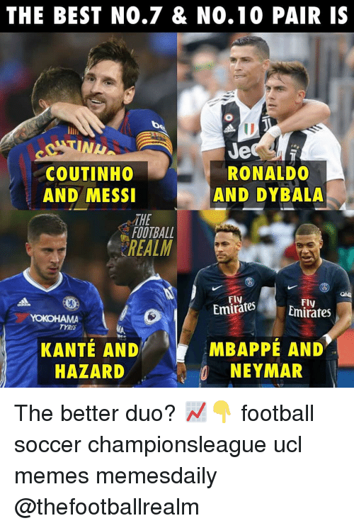 coutinho: THE BEST NO.7 & N0.10 PAIR IS  NL  COUTINHO  AND MESSI  Je  RONALDO  AND DYBALA  THE  FOOTBALL  REALM  Fly  EmiratesEmirates  Fly  TYRA  KANTÉ AND  HAZARD  MBAPPÉ AND  NEYMAR The better duo? 📈👇 football soccer championsleague ucl memes memesdaily @thefootballrealm