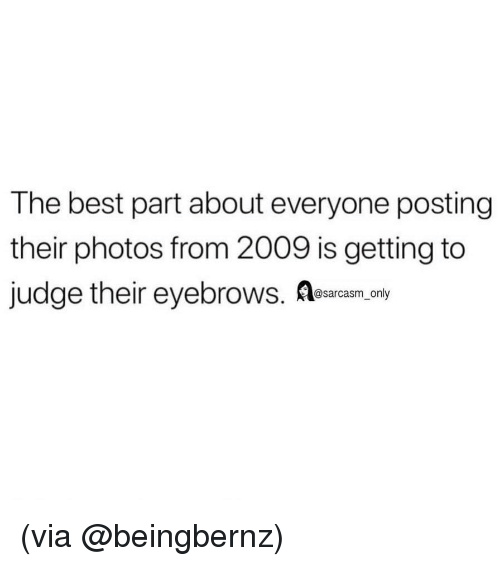 Funny, Memes, and Best: The best part about everyone posting  their photos from 2009 is getting to  judge their eyebrows. c on/- (via @beingbernz)