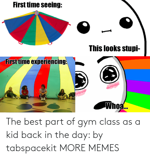 day: The best part of gym class as a kid back in the day: by tabspacekit MORE MEMES