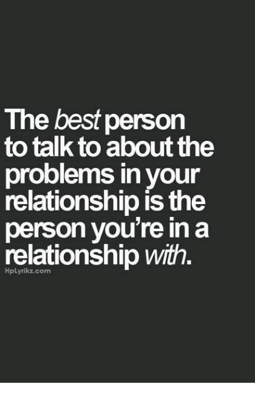 Memes, Best, and In a Relationship: The best person  to talk to about the  problems in your  relationship ís the  person you're in a  relationship Wiïth.  HpLyrikz.com