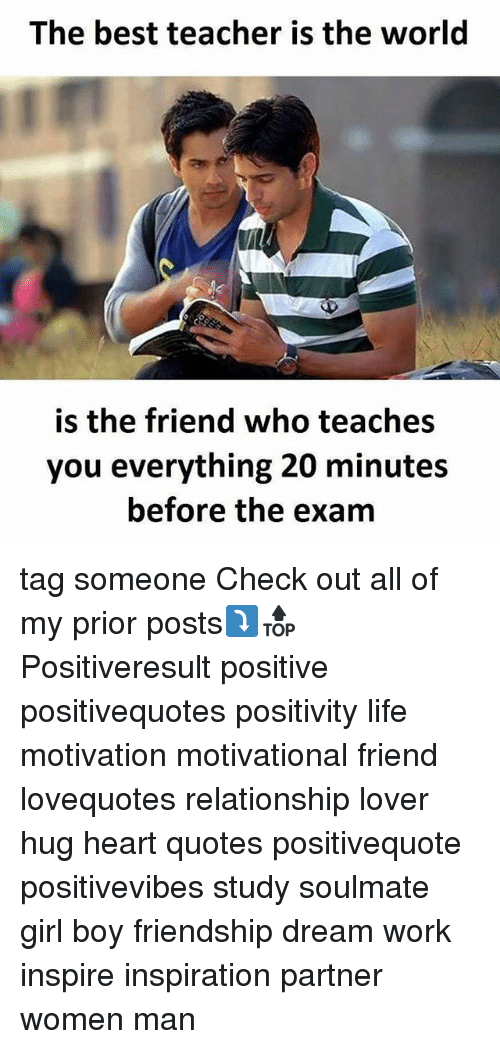 Best Teacher: The best teacher is the world  is the friend who teaches  you everything 20 minutes  before the exam tag someone Check out all of my prior posts⤵🔝 Positiveresult positive positivequotes positivity life motivation motivational friend lovequotes relationship lover hug heart quotes positivequote positivevibes study soulmate girl boy friendship dream work inspire inspiration partner women man