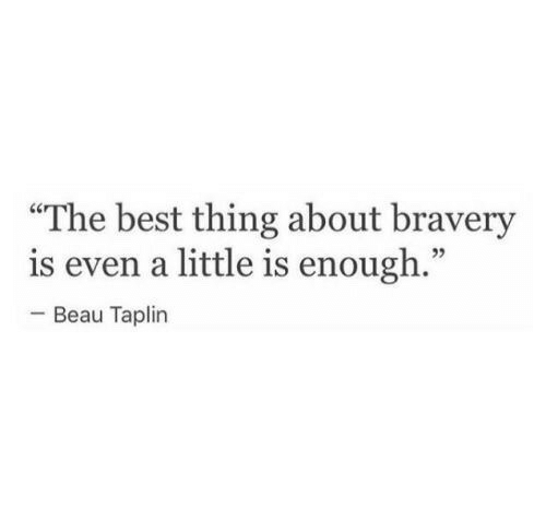 "Best, Thing, and The Best: ""The best thing about bravery  is even a little is enough.""  -Beau Taplin  02"