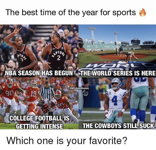 Best Time: The best time of the year for sports  NBA SEASON HAS BEGUN THE WORLD SERIES IS HERE  @NFLHateMemes  019  COLLEGE FOOTBALLIS  GETTING INTENSE  THE COWBOYS STILL SUCK Which one is your favorite?