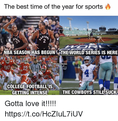 Best Time: The best time of the year for sports  NBA SEASON HAS BEGUN THE WORLD SERIES IS HERE  @NFLHateMemes  90A  COLLEGE FOOTBALLIS  GETTING INTENSIE  THE COWBOYS STILL SUCK Gotta love it!!!!! https://t.co/HcZIuL7iUV