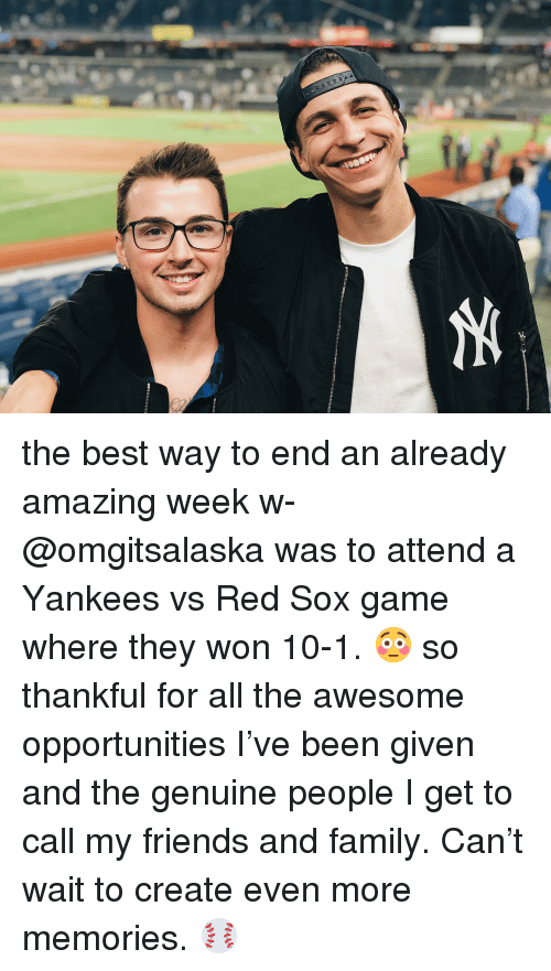 Family, Friends, and Memes: the best way to end an already amazing week w- @omgitsalaska was to attend a Yankees vs Red Sox game where they won 10-1. 😳 so thankful for all the awesome opportunities I've been given and the genuine people I get to call my friends and family. Can't wait to create even more memories. ⚾️