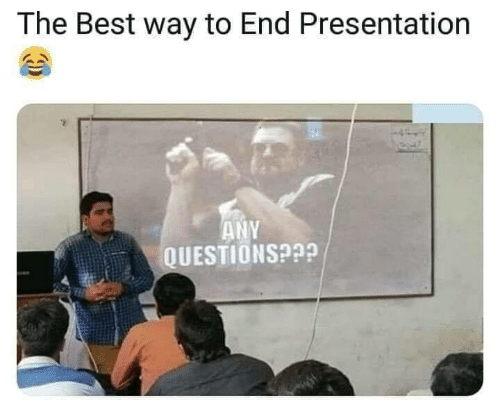 any questions: The Best way to End Presentation  ANY  QUESTIONS?