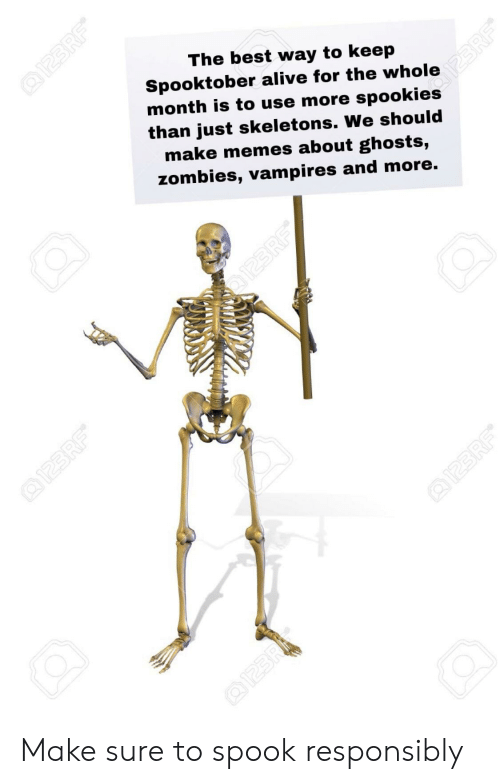 Spooki: The best way to keep  Spooktober alive for the whole  month is to use more spooki 23RF  than just skeletons. We should  make memes about ghosts,  zombies, vampires and more.  I23RF  @I23RF  @123RF  O123RF  @I23R Make sure to spook responsibly