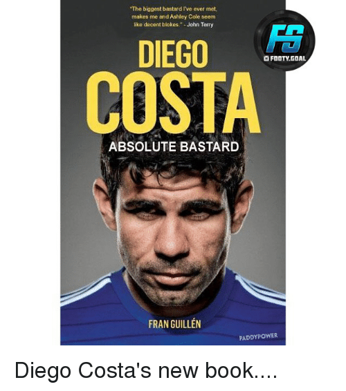 """Ashley Cole: The biggest bastard Ive ever met,  makes me and Ashley Cole seem  like decent blokes."""" John Terry  陪  DIEGO  FOOTY.GDAL  COSTA  ABSOLUTE BASTARD  FRAN GUILLEN  PADDYPOWER Diego Costa's new book...."""
