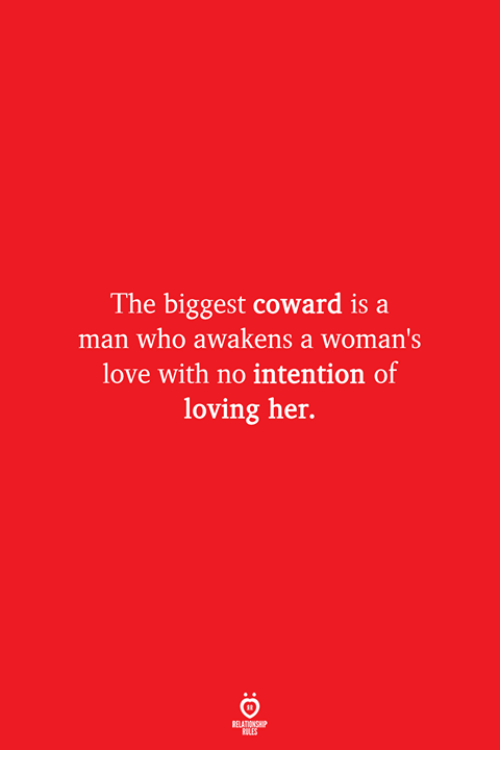Love, Her, and Who: The biggest coward is a  man who awakens a woman's  love with no intention of  loving her.  ELATIONSW  ILES