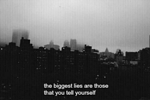 You, Lies, and Those: the biggest lies are those  that you tell yourself