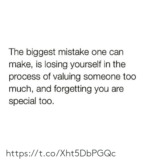 Process: The biggest mistake one can  make, is losing yourself in the  process of valuing someone too  much, and forgetting you are  special too. https://t.co/Xht5DbPGQc