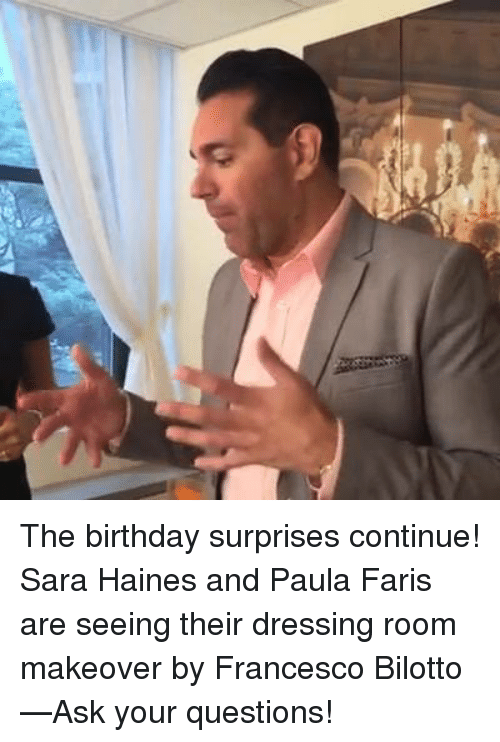 fary: The birthday surprises continue! Sara Haines and Paula Faris are seeing their dressing room makeover by Francesco Bilotto —Ask your questions!