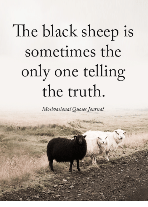 motivational quotes: The black sheep is  sometimes the  only one telling  the truth.  Motivational Quotes Journal