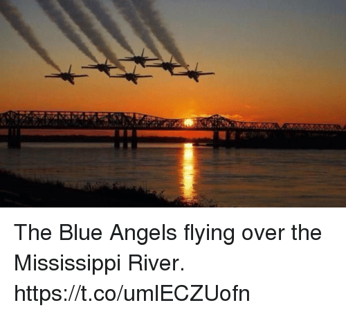 Mississippi: The Blue Angels flying over the Mississippi River. https://t.co/umlECZUofn